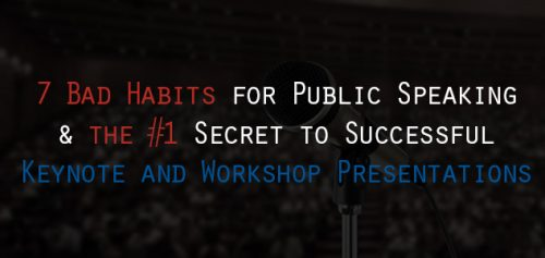 7 Bad Habits for Public Speaking and the #1 Secret to Successful