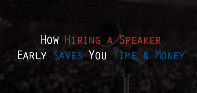 How Hiring a Speaker Early Saves You Time and Money